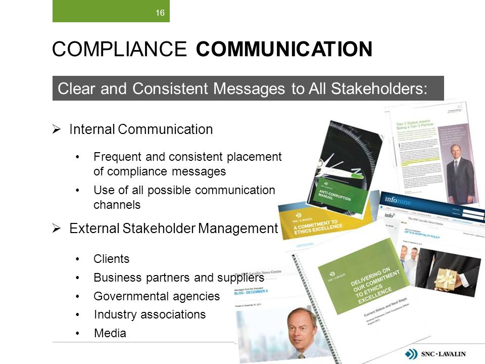 16 COMPLIANCE COMMUNICATION  Internal Communication Frequent and consistent placement of compliance messages Use of all possible communication channe