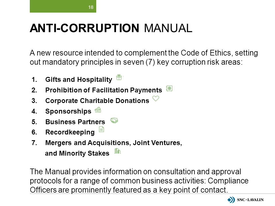 ANTI-CORRUPTION MANUAL A new resource intended to complement the Code of Ethics, setting out mandatory principles in seven (7) key corruption risk are