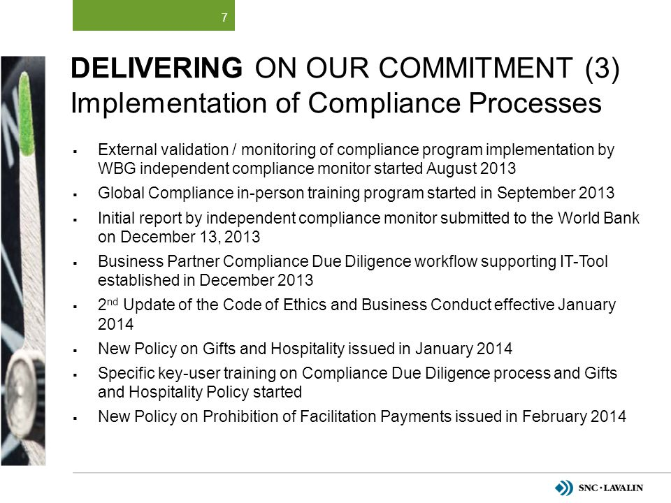 DELIVERING ON OUR COMMITMENT (3) Implementation of Compliance Processes  External validation / monitoring of compliance program implementation by WBG