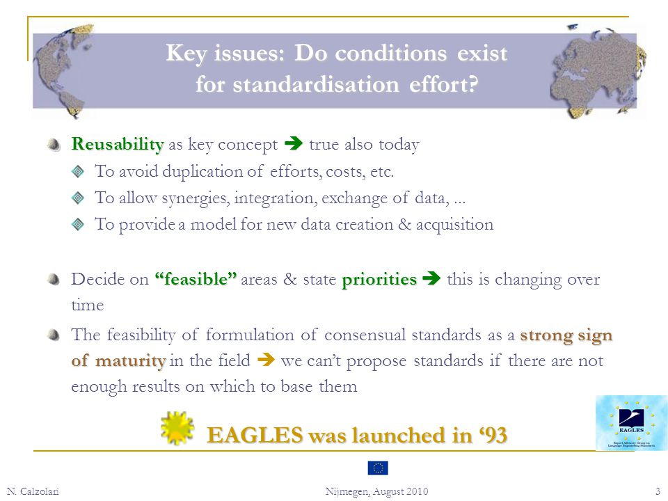 N. CalzolariNijmegen, August 20103 Reusability  Reusability as key concept  true also today To avoid duplication of efforts, costs, etc. To allow sy