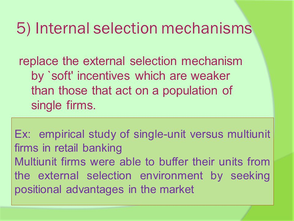 5) Internal selection mechanisms replace the external selection mechanism by `soft incentives which are weaker than those that act on a population of single firms.