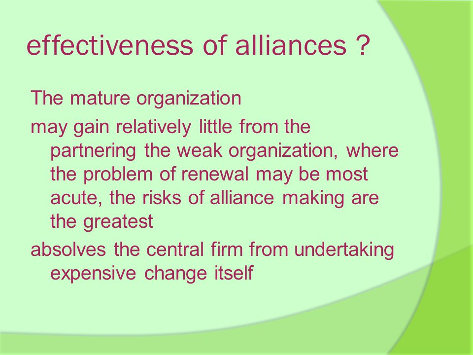 effectiveness of alliances ? The mature organization may gain relatively little from the partnering the weak organization, where the problem of renewa