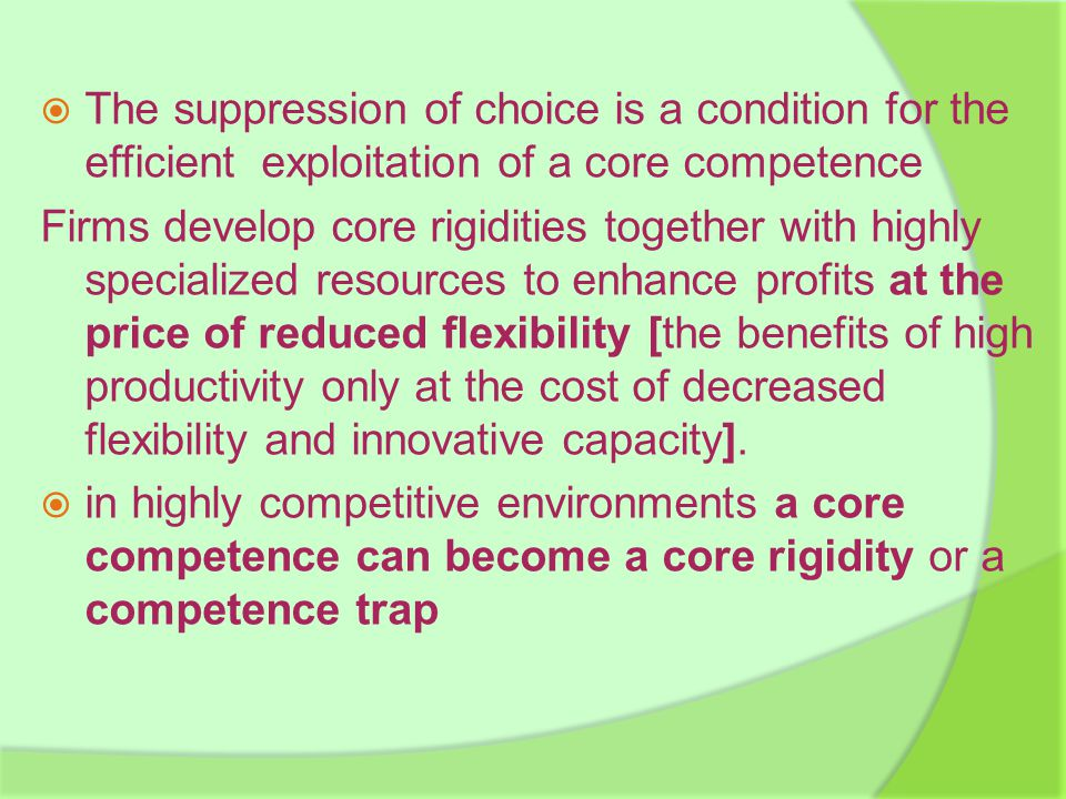  competition from innovative products that are produced by other flexible firms  relative superiority and imitability of organizational resources cannot be taken for granted, the firm must always remain in a dynamic capability building mode.