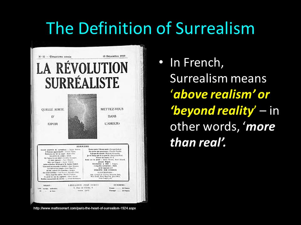 The Definition of Surrealism In French, Surrealism means 'above realism' or 'beyond reality' – in other words, 'more than real'. http://www.mattesonar
