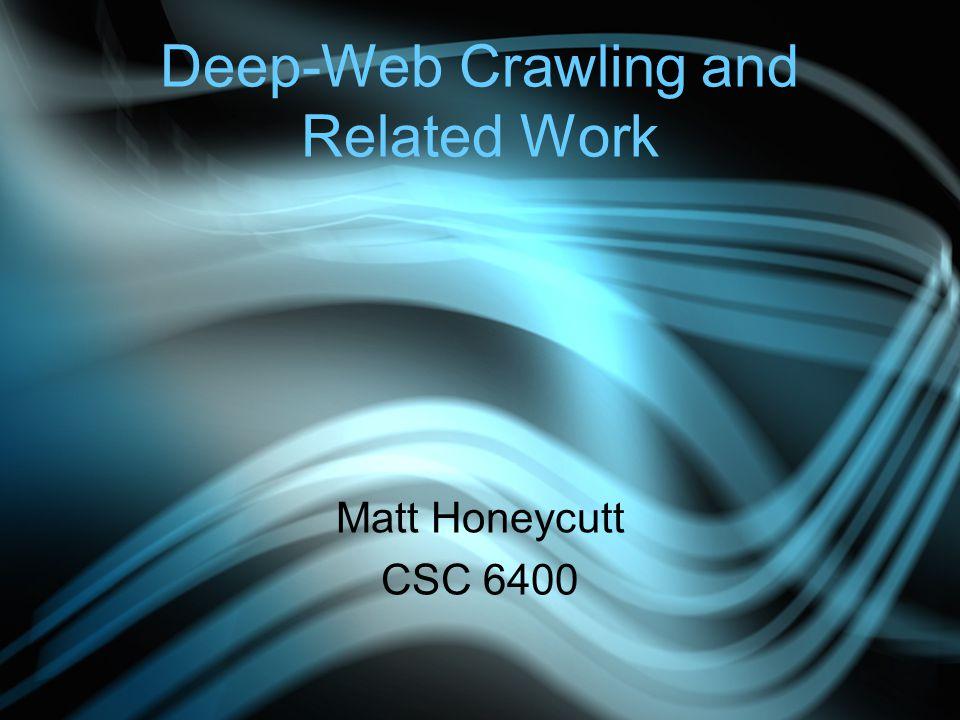 Deep-Web Crawling and Related Work Matt Honeycutt CSC 6400