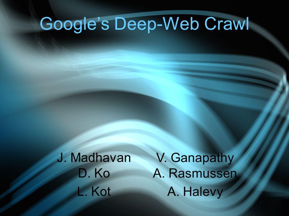 Google's Deep-Web Crawl J. Madhavan D. Ko L. Kot V. Ganapathy A. Rasmussen A. Halevy