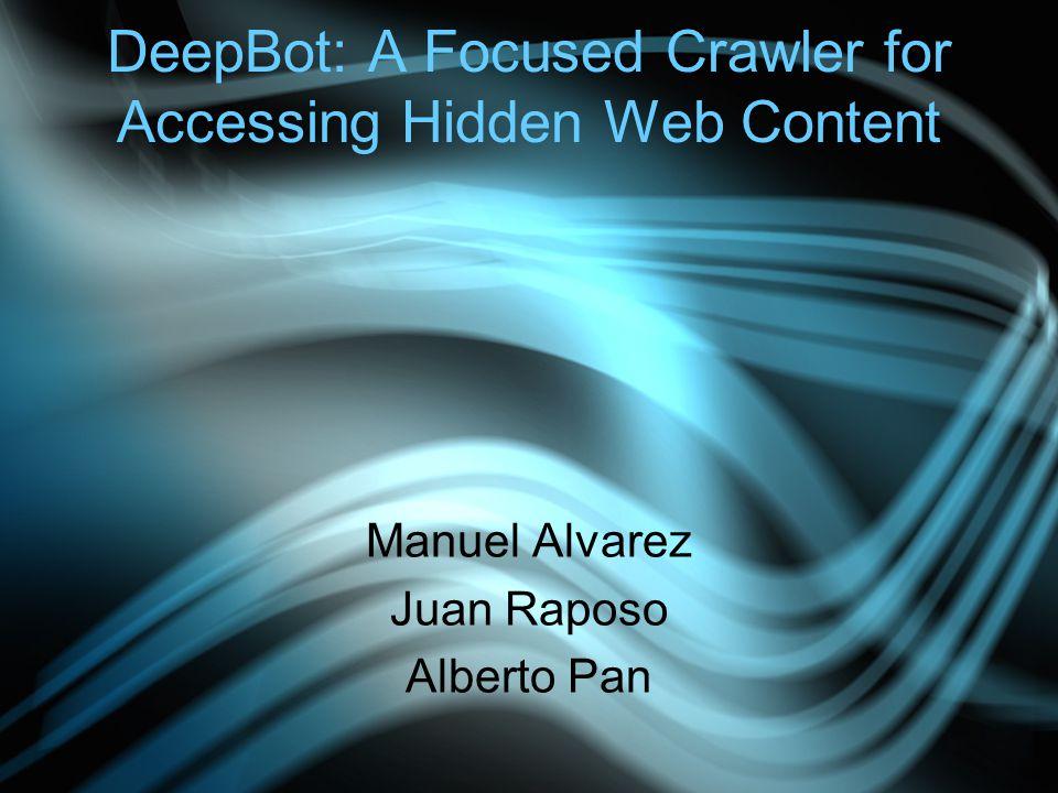DeepBot: A Focused Crawler for Accessing Hidden Web Content Manuel Alvarez Juan Raposo Alberto Pan