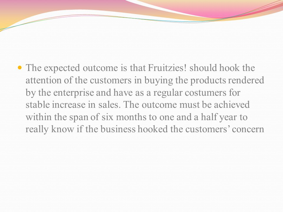 The expected outcome is that Fruitzies.