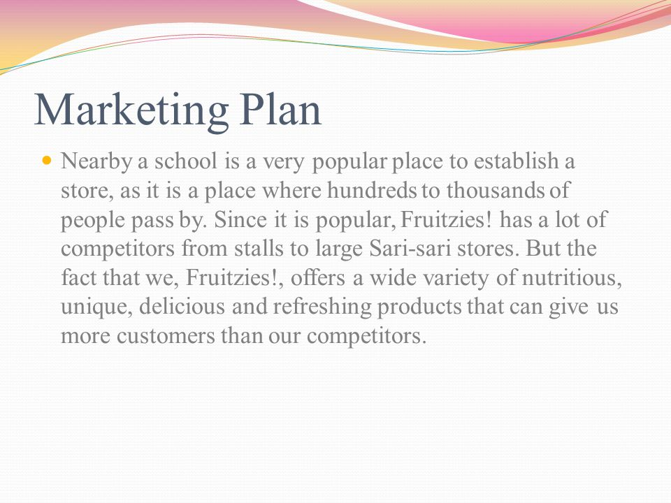 Marketing Plan Nearby a school is a very popular place to establish a store, as it is a place where hundreds to thousands of people pass by.