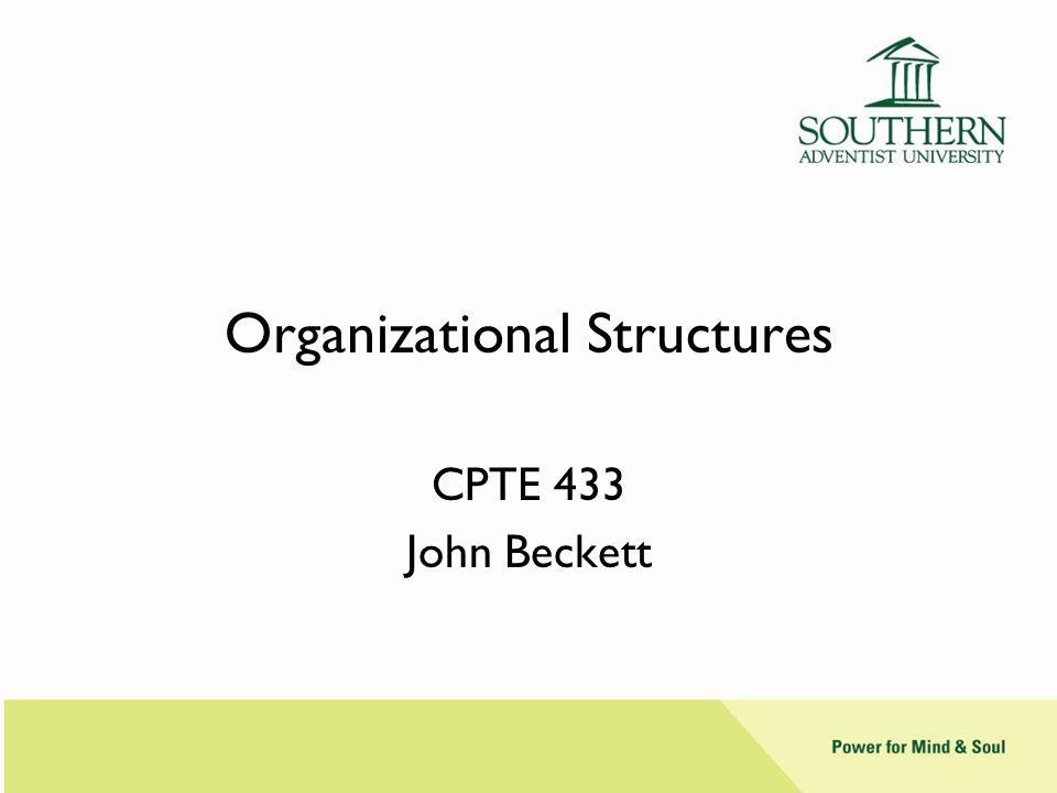 Organizational Structures CPTE 433 John Beckett