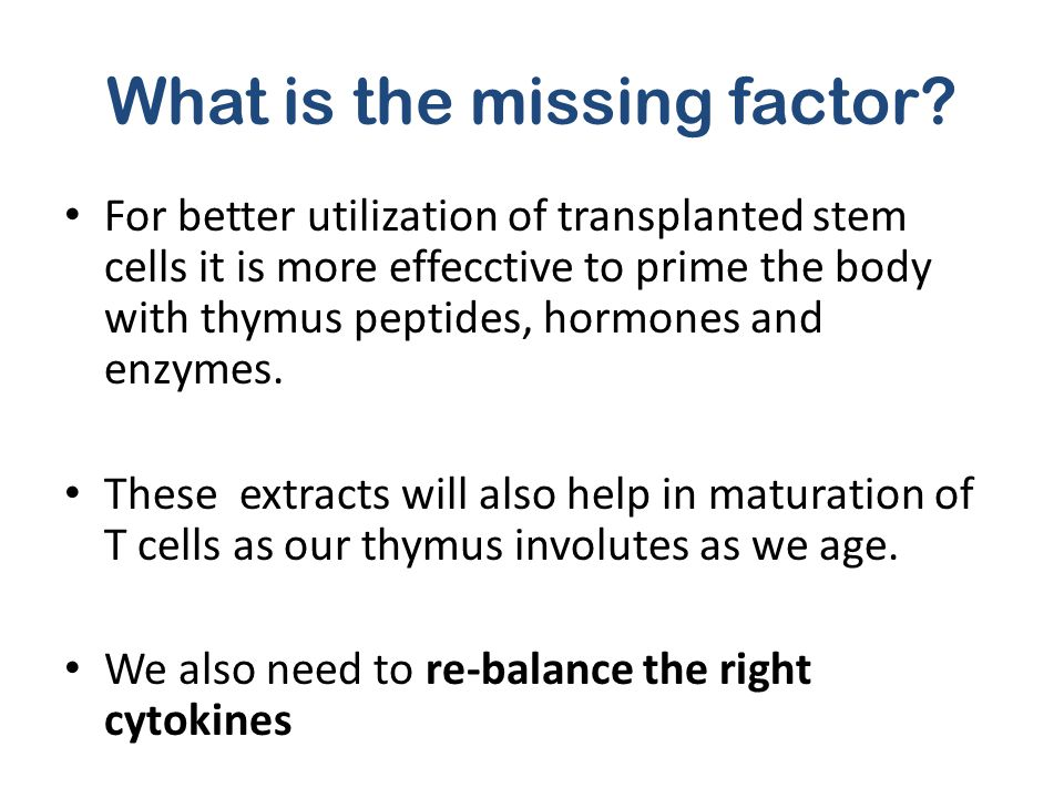 What is the missing factor? For better utilization of transplanted stem cells it is more effecctive to prime the body with thymus peptides, hormones a