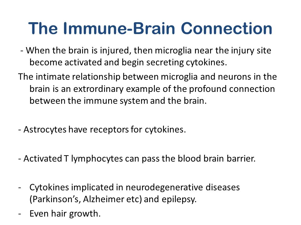 The Immune-Brain Connection - When the brain is injured, then microglia near the injury site become activated and begin secreting cytokines. The intim