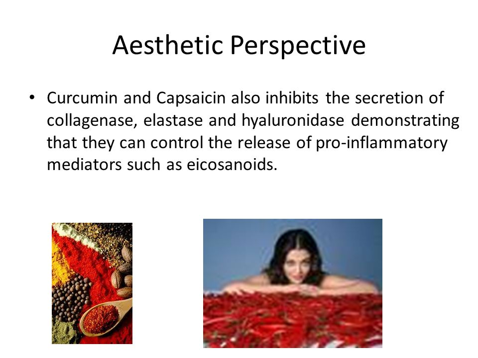 Aesthetic Perspective Curcumin and Capsaicin also inhibits the secretion of collagenase, elastase and hyaluronidase demonstrating that they can contro