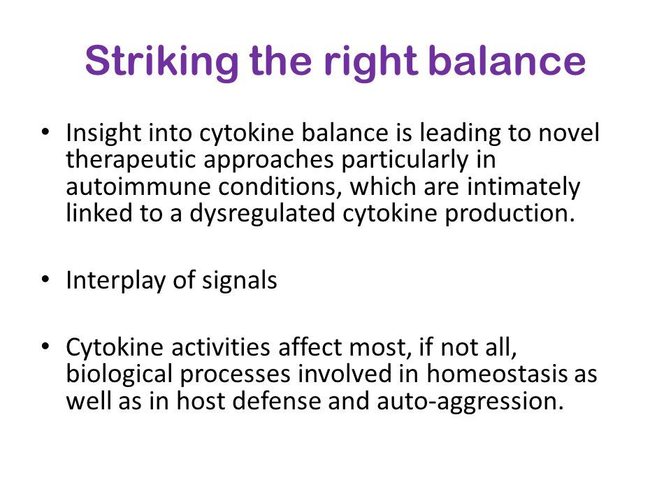 Striking the right balance Insight into cytokine balance is leading to novel therapeutic approaches particularly in autoimmune conditions, which are i