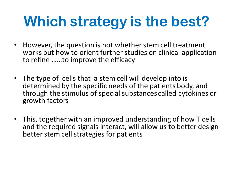 Which strategy is the best? However, the question is not whether stem cell treatment works but how to orient further studies on clinical application t