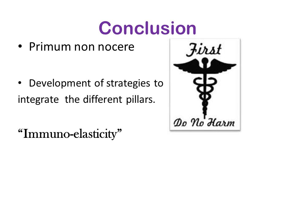"Conclusion Primum non nocere Development of strategies to integrate the different pillars. ""Immuno-elasticity"""