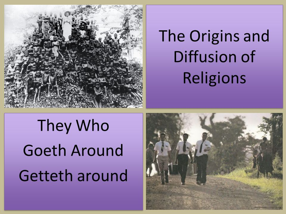 The Origins and Diffusion of Religions They Who Goeth Around Getteth around They Who Goeth Around Getteth around