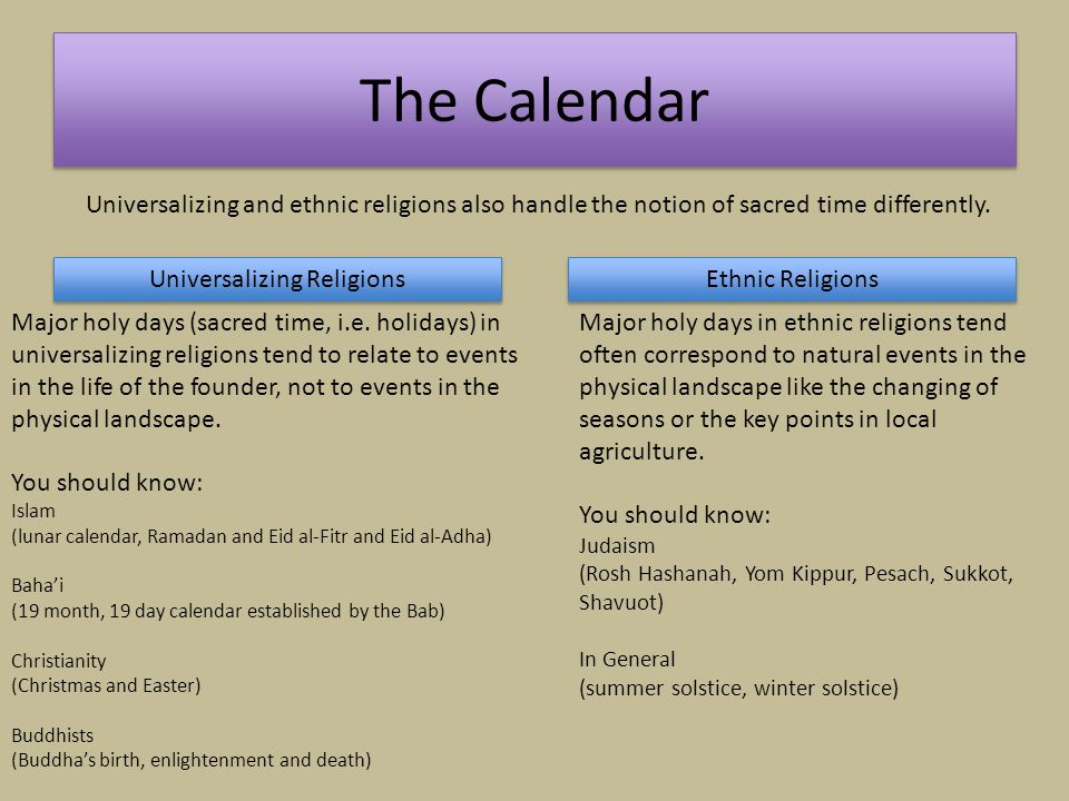The Calendar Universalizing and ethnic religions also handle the notion of sacred time differently. Universalizing Religions Ethnic Religions Major ho