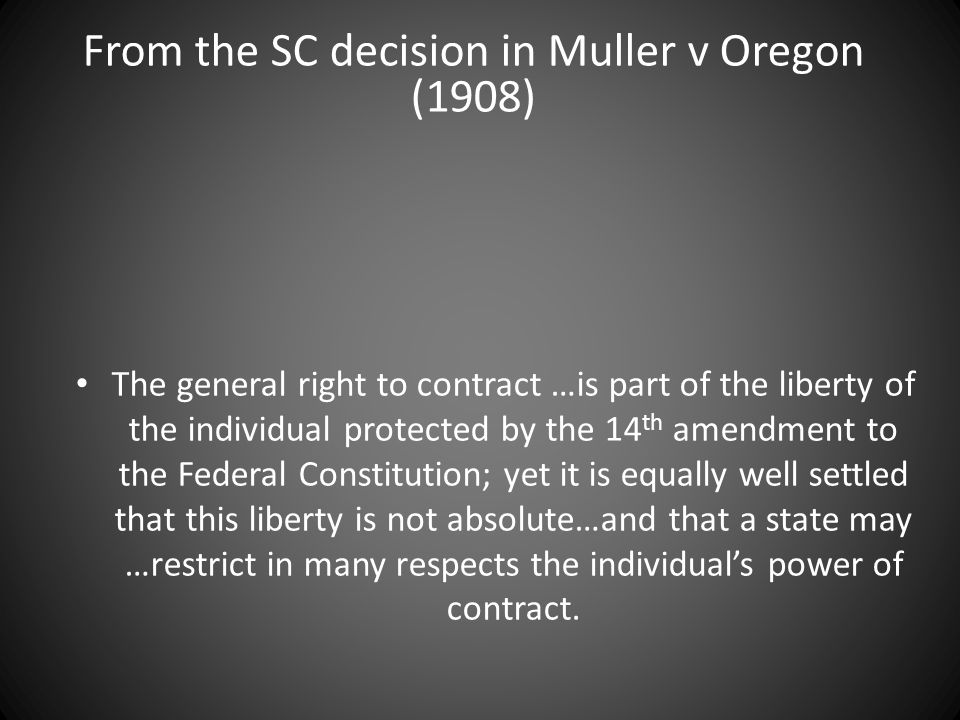 The general right to contract …is part of the liberty of the individual protected by the 14 th amendment to the Federal Constitution; yet it is equally well settled that this liberty is not absolute…and that a state may …restrict in many respects the individual's power of contract.