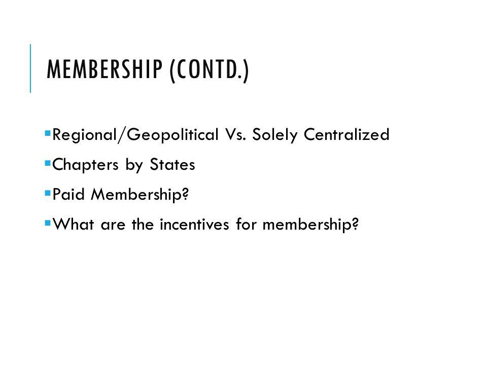 MEMBERSHIP (CONTD.)  Regional/Geopolitical Vs.