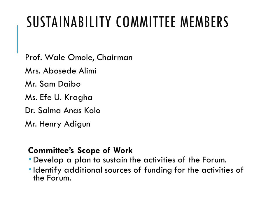 SUSTAINABILITY COMMITTEE UPDATE ACTIONS SINCE MAY MEETING  The Committee held its inaugural meeting on Tuesday, 22 nd July, 2014 in Lagos; the second meeting was held on Tuesday, 19 th August 2014.