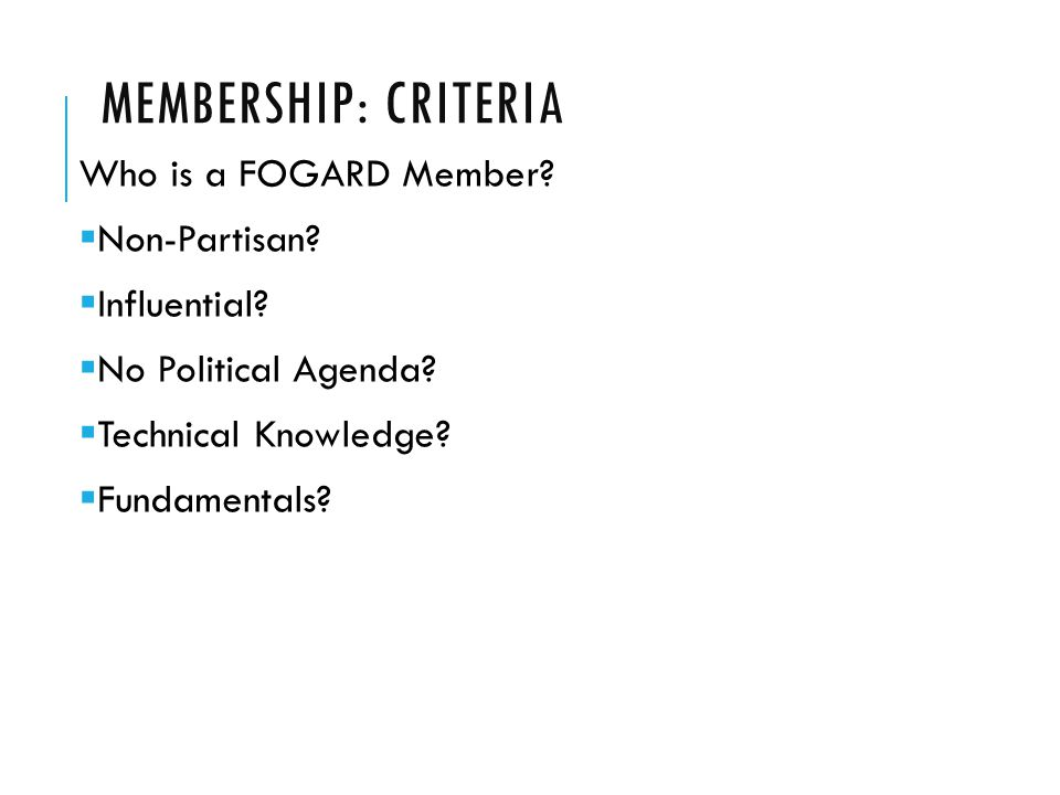 MEMBERSHIP: CRITERIA Who is a FOGARD Member.  Non-Partisan.