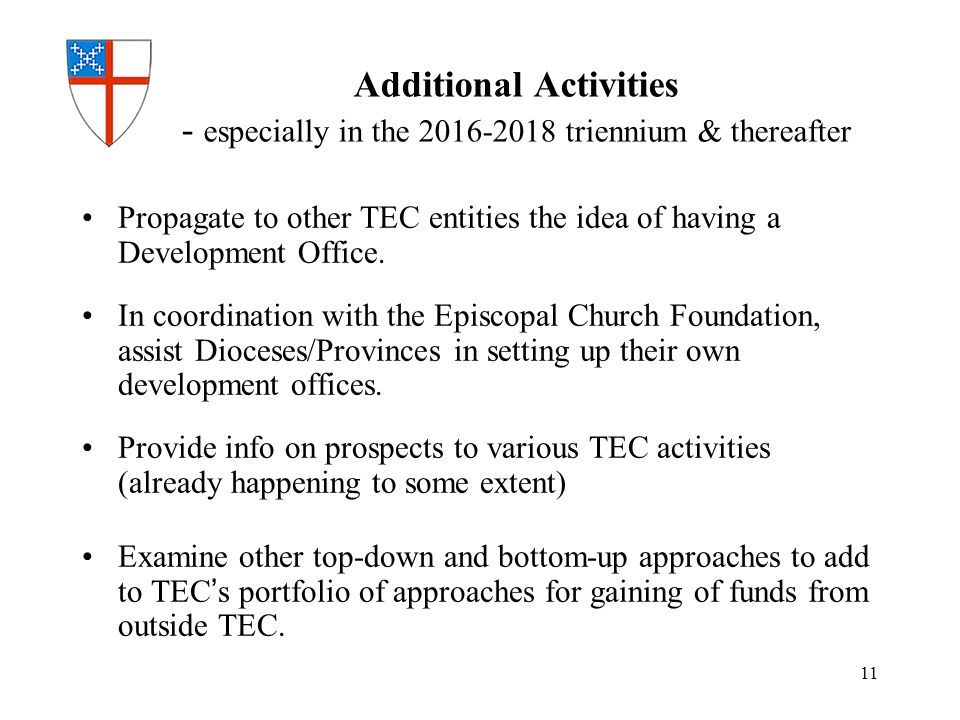 Additional Activities - especially in the 2016-2018 triennium & thereafter Propagate to other TEC entities the idea of having a Development Office.