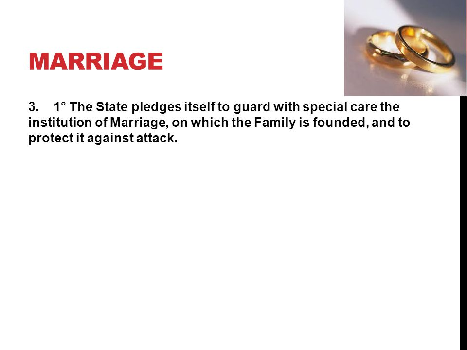 3. 1° The State pledges itself to guard with special care the institution of Marriage, on which the Family is founded, and to protect it against attac