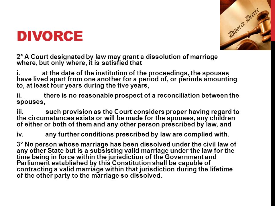 DIVORCE 2° A Court designated by law may grant a dissolution of marriage where, but only where, it is satisfied that ­ i.