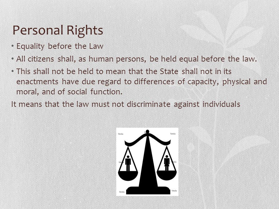 Personal Rights Equality before the Law All citizens shall, as human persons, be held equal before the law. This shall not be held to mean that the St
