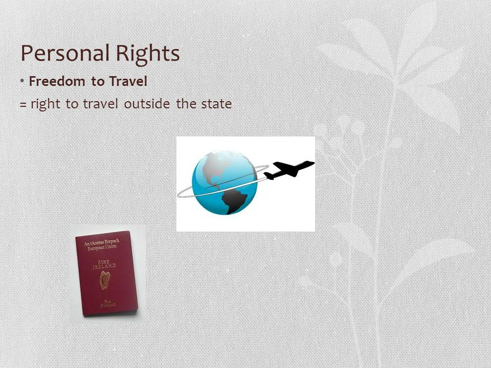 Personal Rights Freedom to Travel = right to travel outside the state