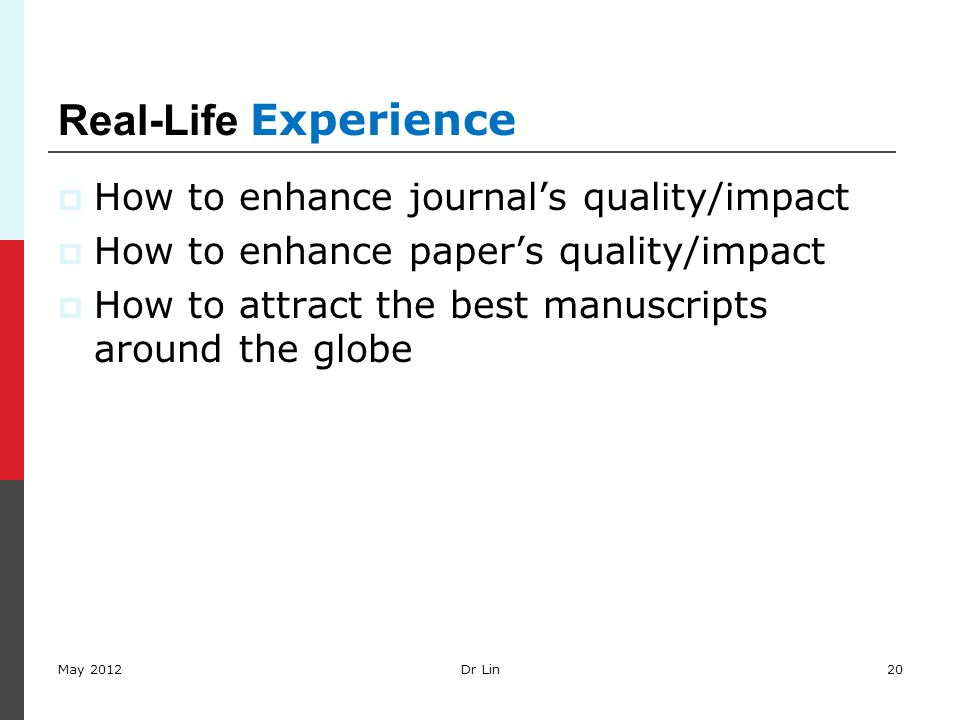Real-Life Experience  How to enhance journal's quality/impact  How to enhance paper's quality/impact  How to attract the best manuscripts around th