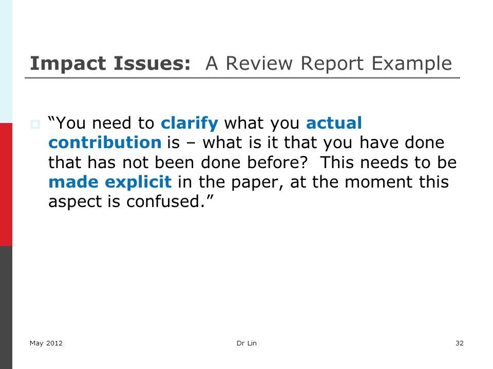 "Impact Issues: A Review Report Example  ""You need to clarify what you actual contribution is – what is it that you have done that has not been done b"