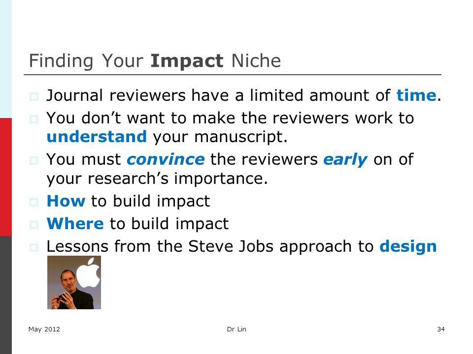 Finding Your Impact Niche  Journal reviewers have a limited amount of time.  You don't want to make the reviewers work to understand your manuscript