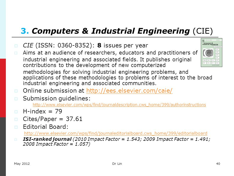 40 3. Computers & Industrial Engineering (CIE)  CIE (ISSN: 0360-8352): 8 issues per year  Aims at an audience of researchers, educators and practiti