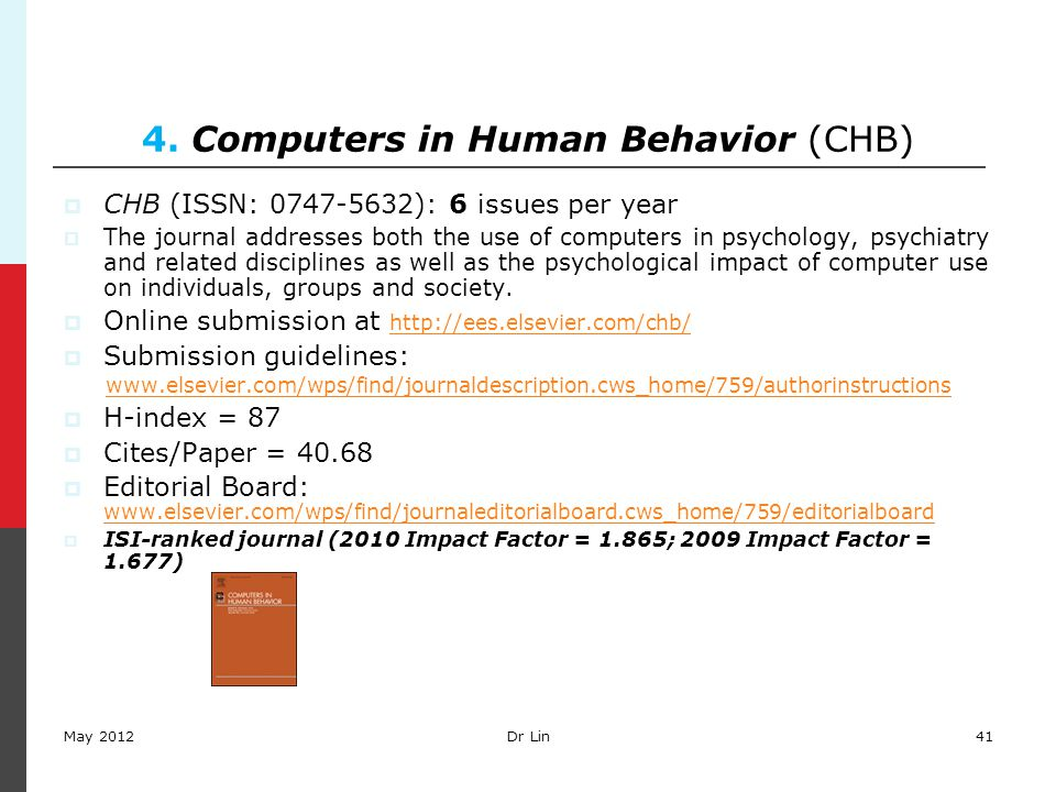 41 4. Computers in Human Behavior (CHB)  CHB (ISSN: 0747-5632): 6 issues per year  The journal addresses both the use of computers in psychology, ps