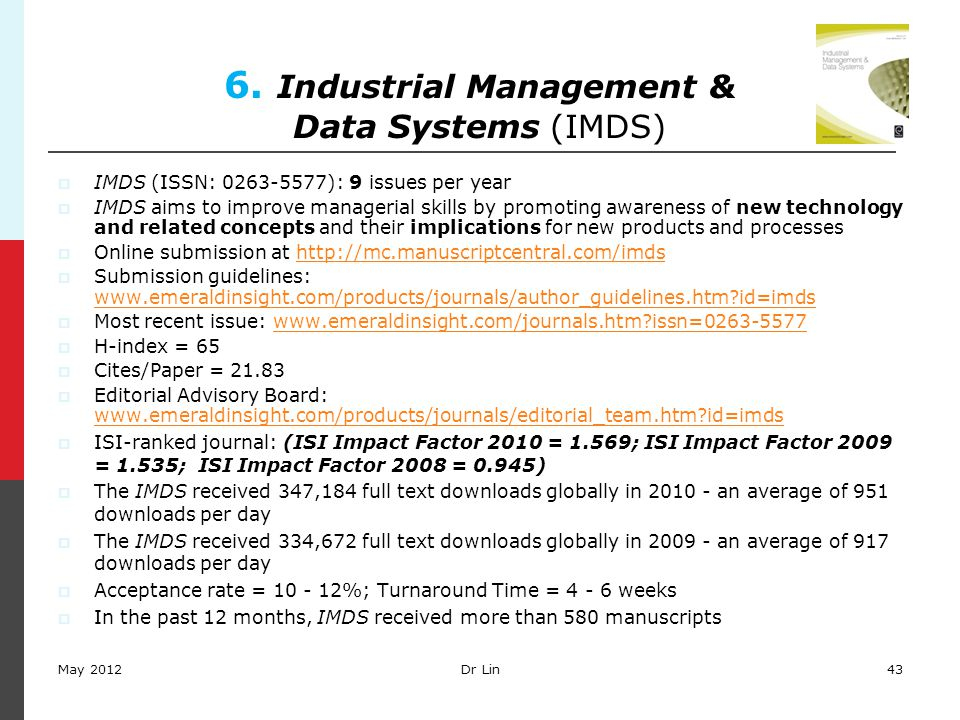 43 6. Industrial Management & Data Systems (IMDS)  IMDS (ISSN: 0263-5577): 9 issues per year  IMDS aims to improve managerial skills by promoting aw