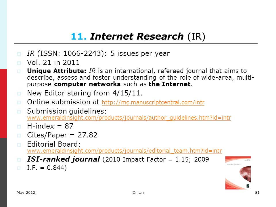 51 11. Internet Research (IR)  IR (ISSN: 1066-2243): 5 issues per year  Vol. 21 in 2011  Unique Attribute: IR is an international, refereed journal