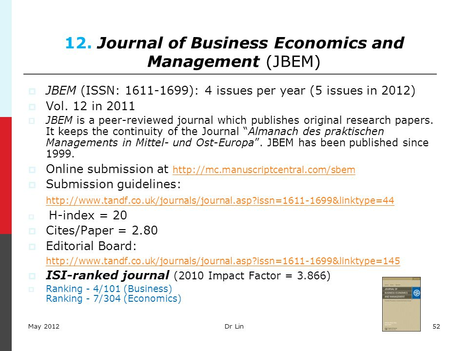 52 12. Journal of Business Economics and Management (JBEM)  JBEM (ISSN: 1611-1699): 4 issues per year (5 issues in 2012)  Vol. 12 in 2011  JBEM is