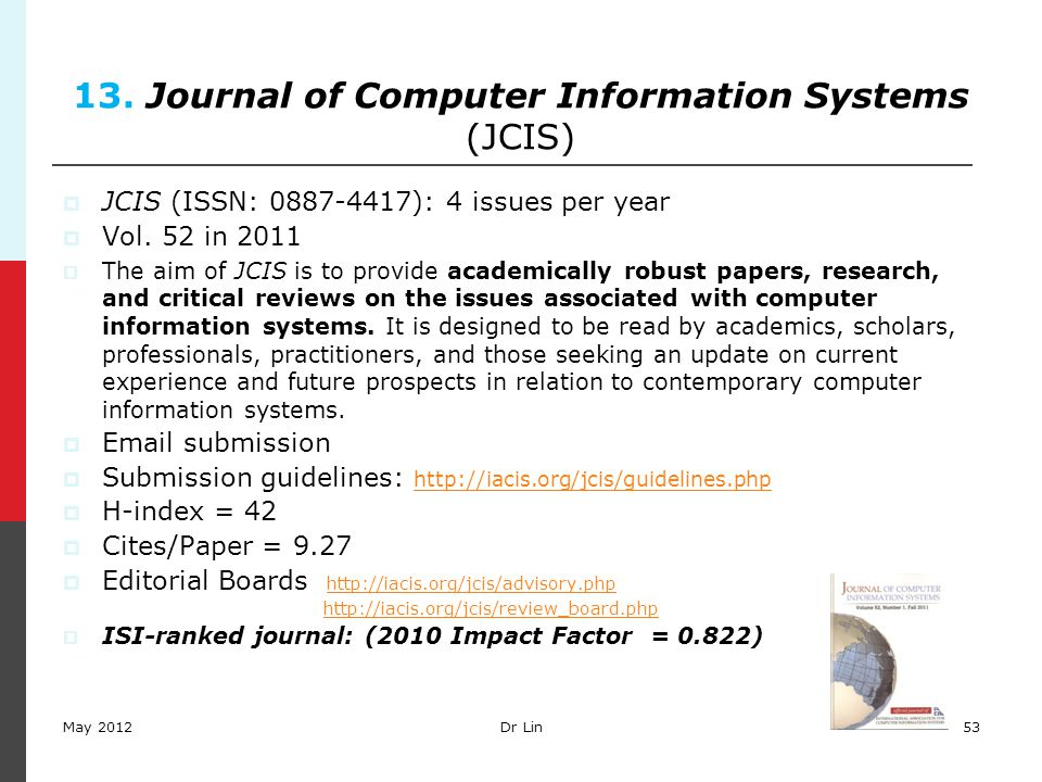 53 13. Journal of Computer Information Systems (JCIS)  JCIS (ISSN: 0887-4417): 4 issues per year  Vol. 52 in 2011  The aim of JCIS is to provide ac