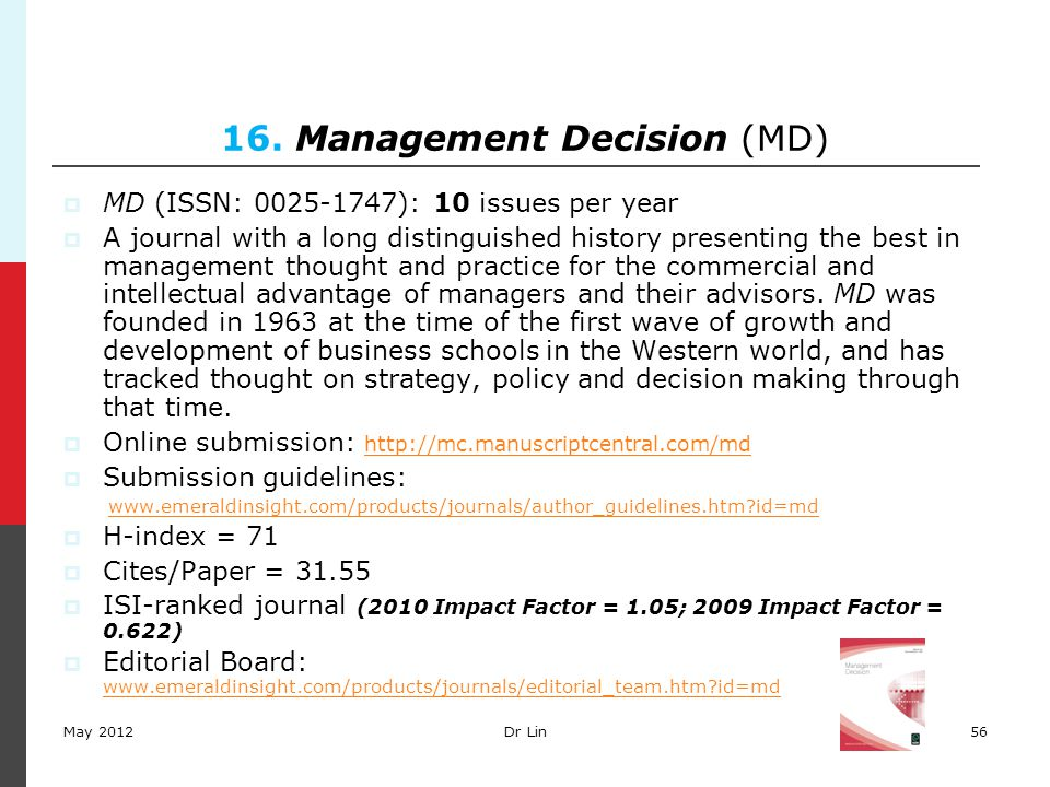 56 16. Management Decision (MD)  MD (ISSN: 0025-1747): 10 issues per year  A journal with a long distinguished history presenting the best in manage