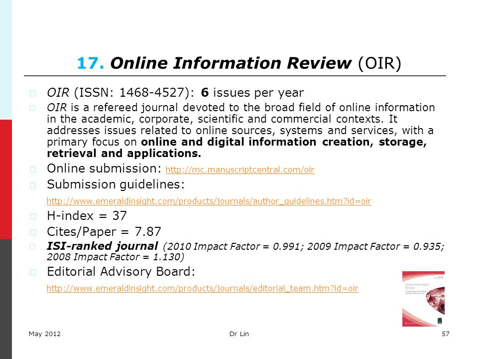 57 17. Online Information Review (OIR)  OIR (ISSN: 1468-4527): 6 issues per year  OIR is a refereed journal devoted to the broad field of online inf