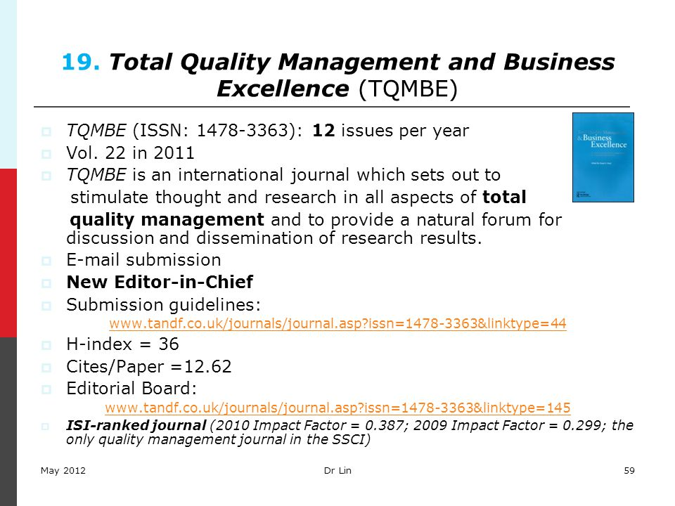 59 19. Total Quality Management and Business Excellence (TQMBE)  TQMBE (ISSN: 1478-3363): 12 issues per year  Vol. 22 in 2011  TQMBE is an internat