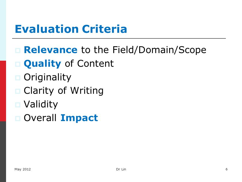 Evaluation Criteria  Relevance to the Field/Domain/Scope  Quality of Content  Originality  Clarity of Writing  Validity  Overall Impact May 2012