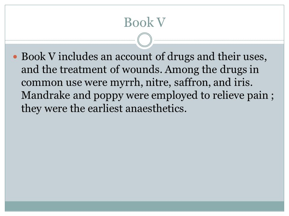 Book V Book V includes an account of drugs and their uses, and the treatment of wounds. Among the drugs in common use were myrrh, nitre, saffron, and