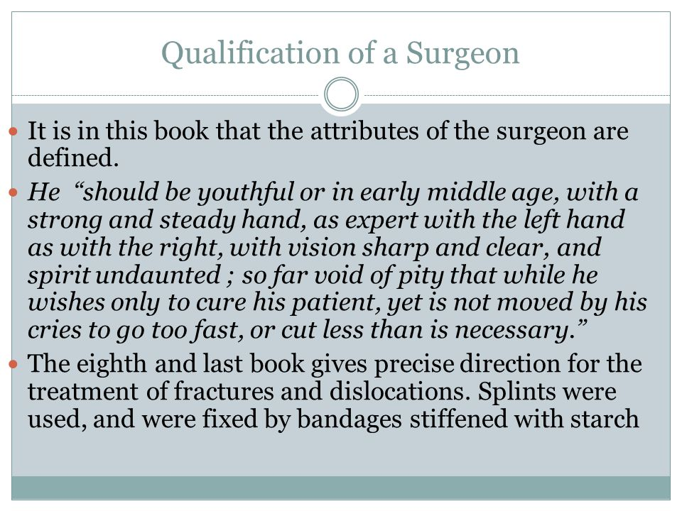 "Qualification of a Surgeon It is in this book that the attributes of the surgeon are defined. He ""should be youthful or in early middle age, with a st"
