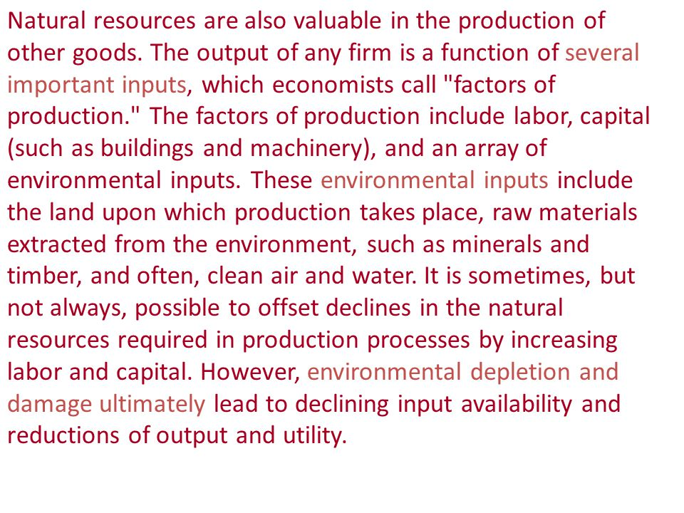 Natural resources are also valuable in the production of other goods.