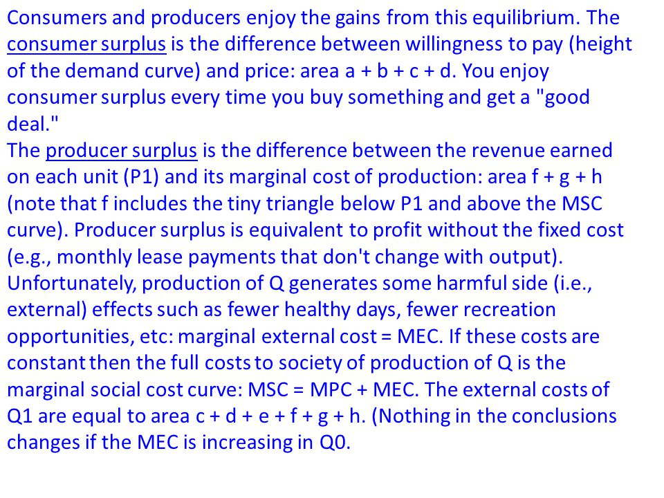 Consumers and producers enjoy the gains from this equilibrium.