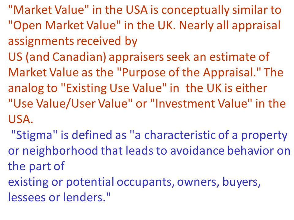 Market Value in the USA is conceptually similar to Open Market Value in the UK.