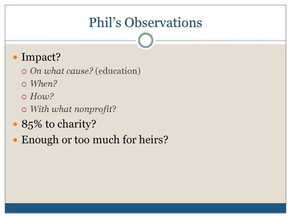 Phil's Observations Impact.  On what cause. (education)  When.